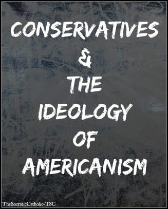 conservatives-the-ideology-of-americanism