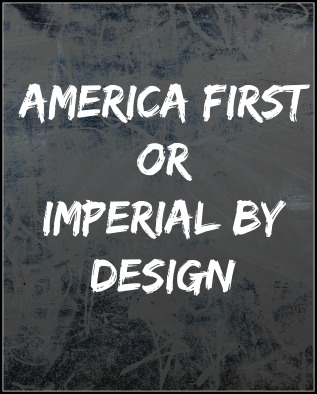 america-first-or-imperial-by-design