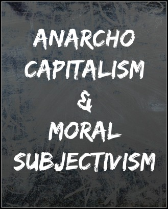 anarcho-capitalism-moral-subjectivism