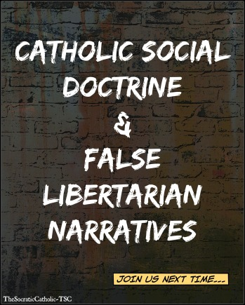 Catholic Social Doctrine & False Libertarian Narratives