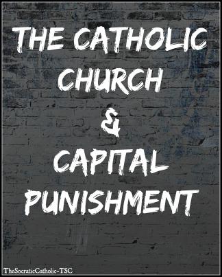 The Catholic Church & Capital Punishment