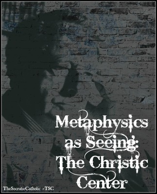 Metaphysics as Seeing - The Christic Center
