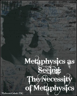 Wolfgang Smith - Metaphysics as Seeing The Necessity of Metaphysics