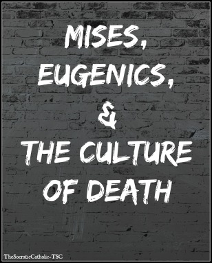 Mises, Eugenics, & The Culture of Death