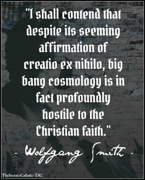 Wolfgang Smith on the Big Bang vs. Christian Faith